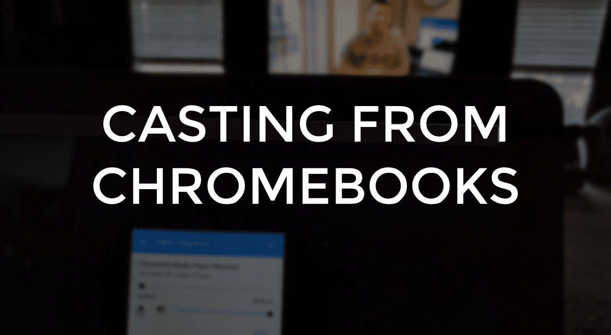 Chromecast Quick Tip: Casting Local Content From Chromebooks
