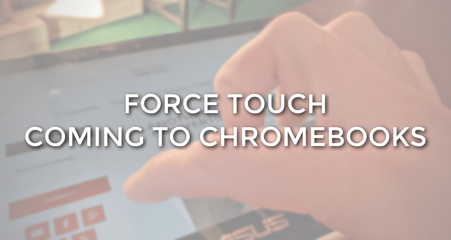 Force Touch (Pressure-Sensitive) Displays Coming to Chromebooks