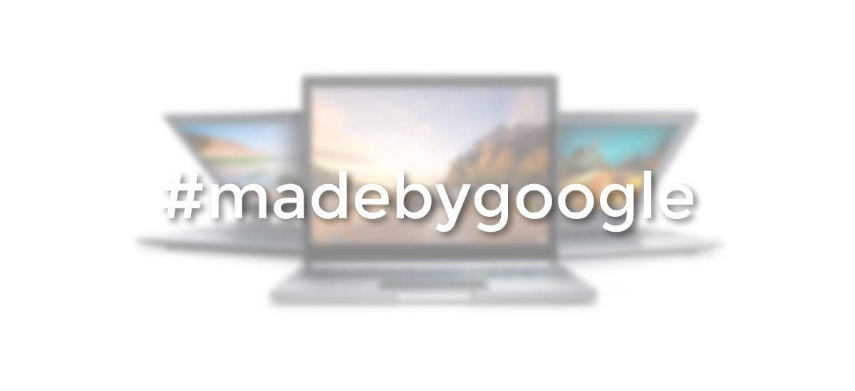 Where Is The Chromebook #MadeByGoogle?