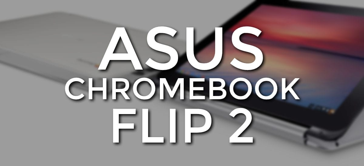 New Chromebook 'Bob' All But Confirmed As ASUS Chromebook Flip 2