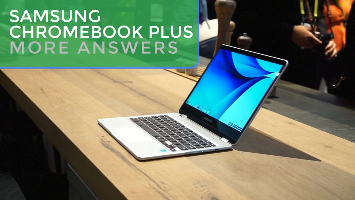Samsung Chromebook Plus Questions Answered