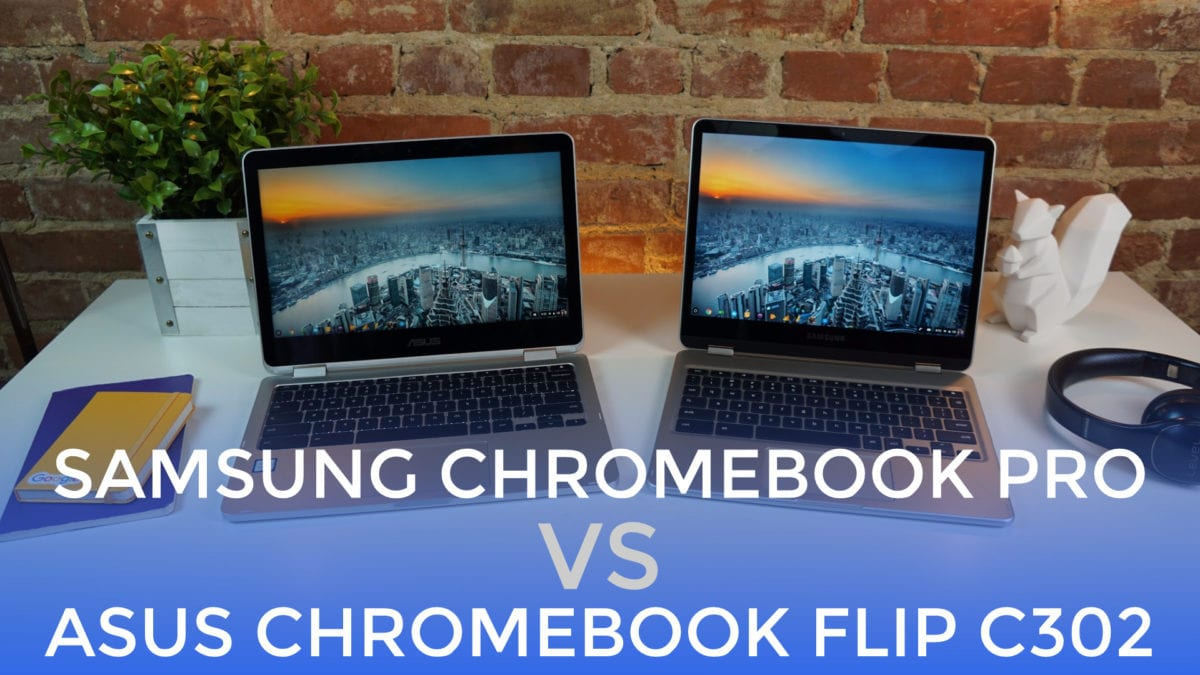 Samsung Chromebook Pro Vs. ASUS Chromebook Flip C302