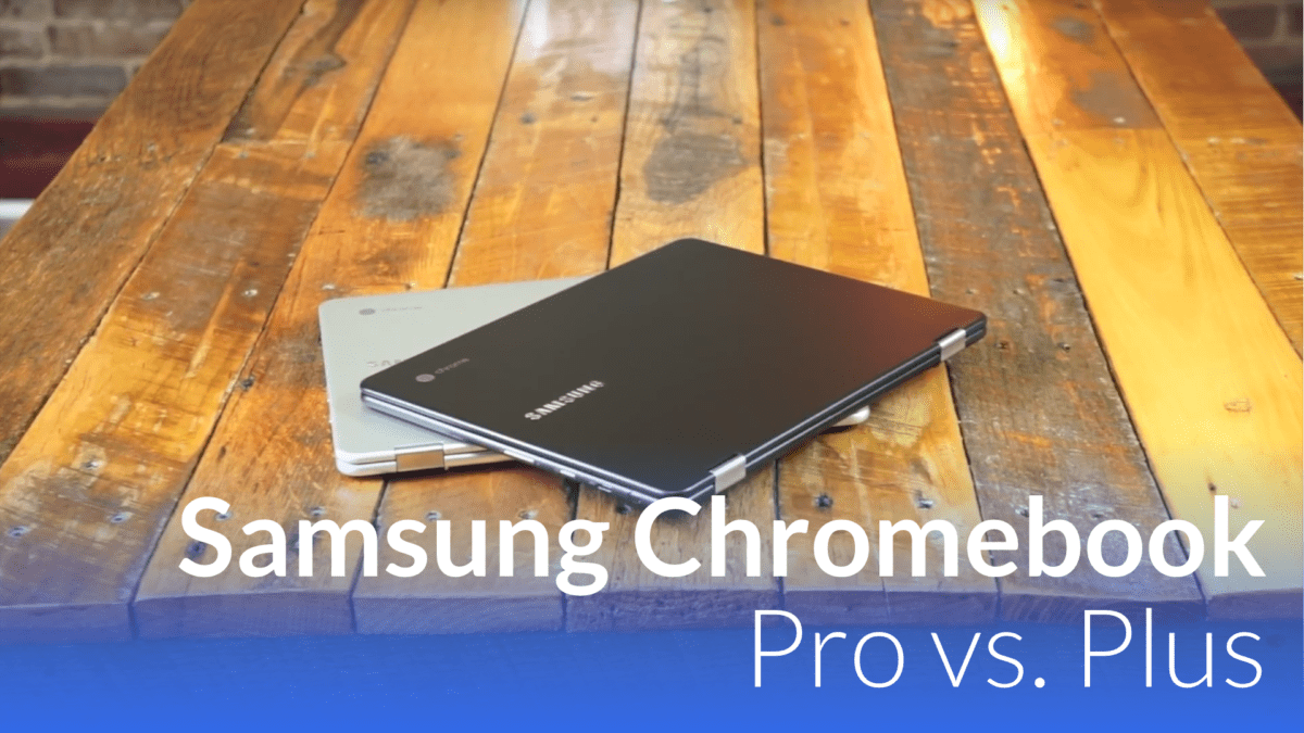 Samsung Chromebook Pro Vs. Plus Revisited