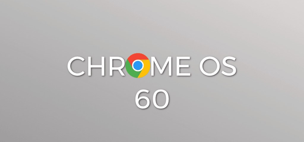Chrome OS 60 Is Here For Most