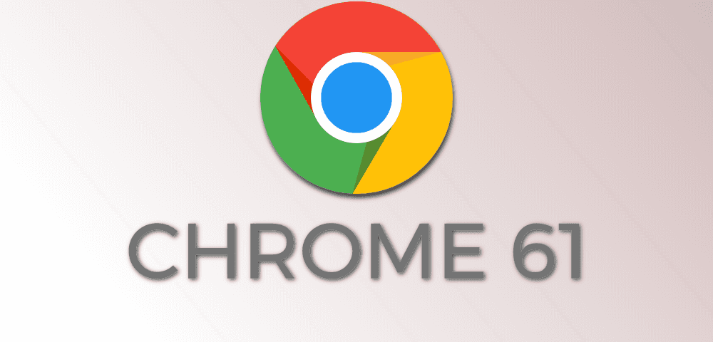 Chrome 61 Is Here For Android And Desktop