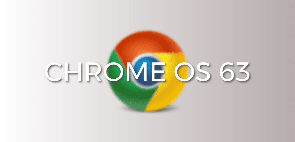 Chrome OS 63 Is Here