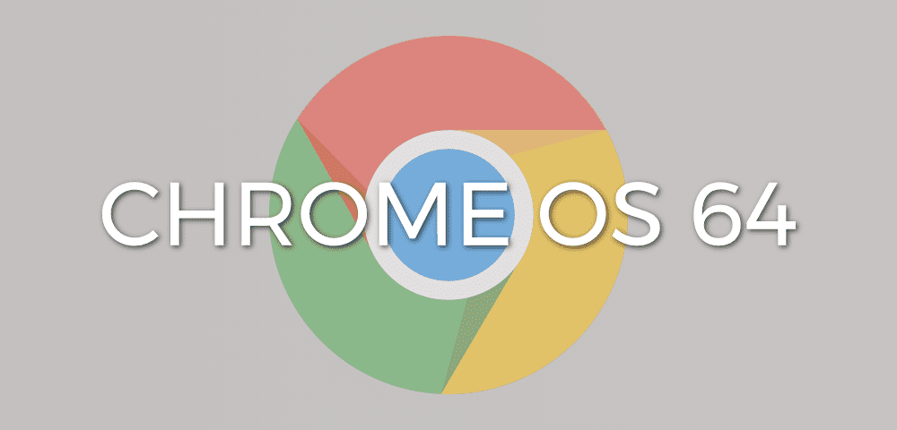 Chrome OS 64 Begins Rolling Out