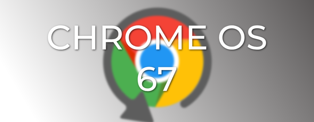 [Update] Breaking News: Chrome OS Rolled Back To Version 67