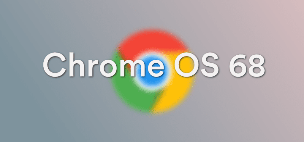Chrome OS 68 Begins Rolling Out w/High Res Image Camera Support and More