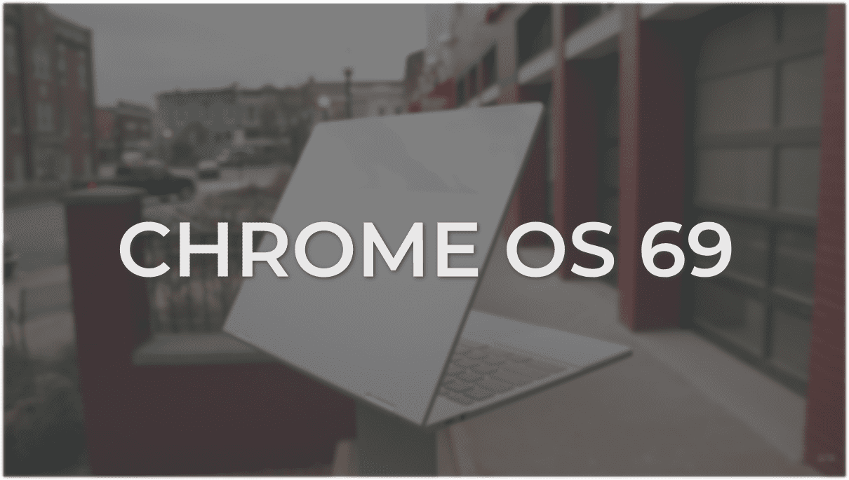 Pixelbook Lands Chrome OS 69 Along With 50 More Chromebooks