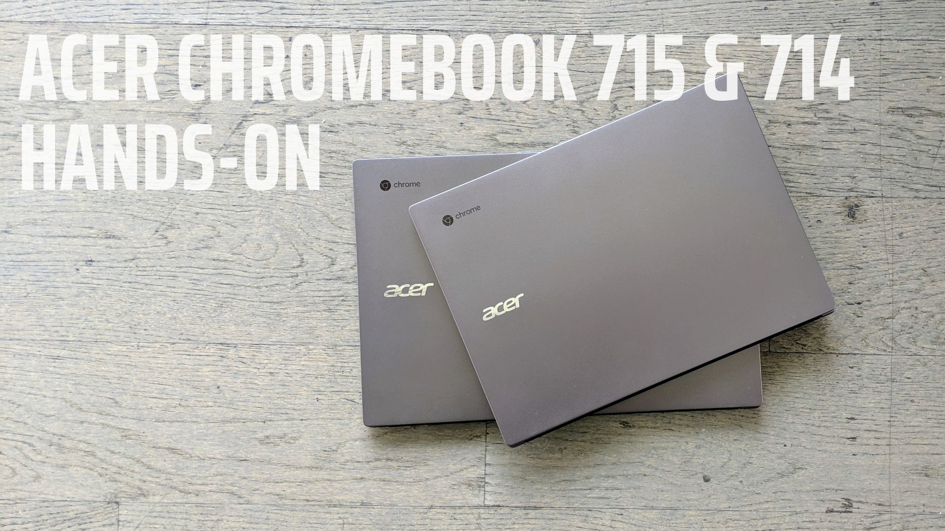 Hands-On With The New Acer Chromebook 715 and 714 [VIDEO]