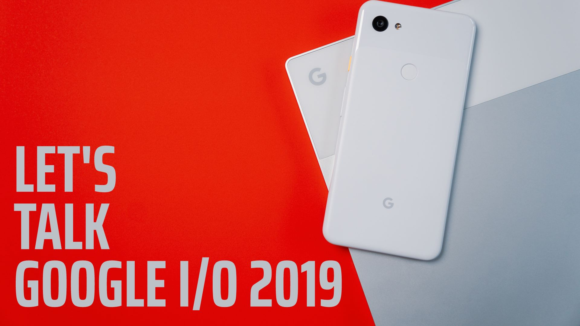 Google I/O 2019 Wrap-Up [VIDEO]