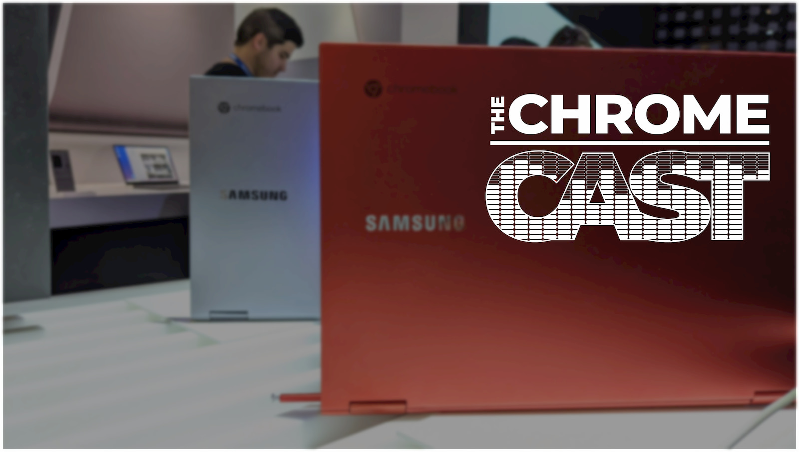 The Chrome Cast 43: Chromebook invasion at CES 2020
