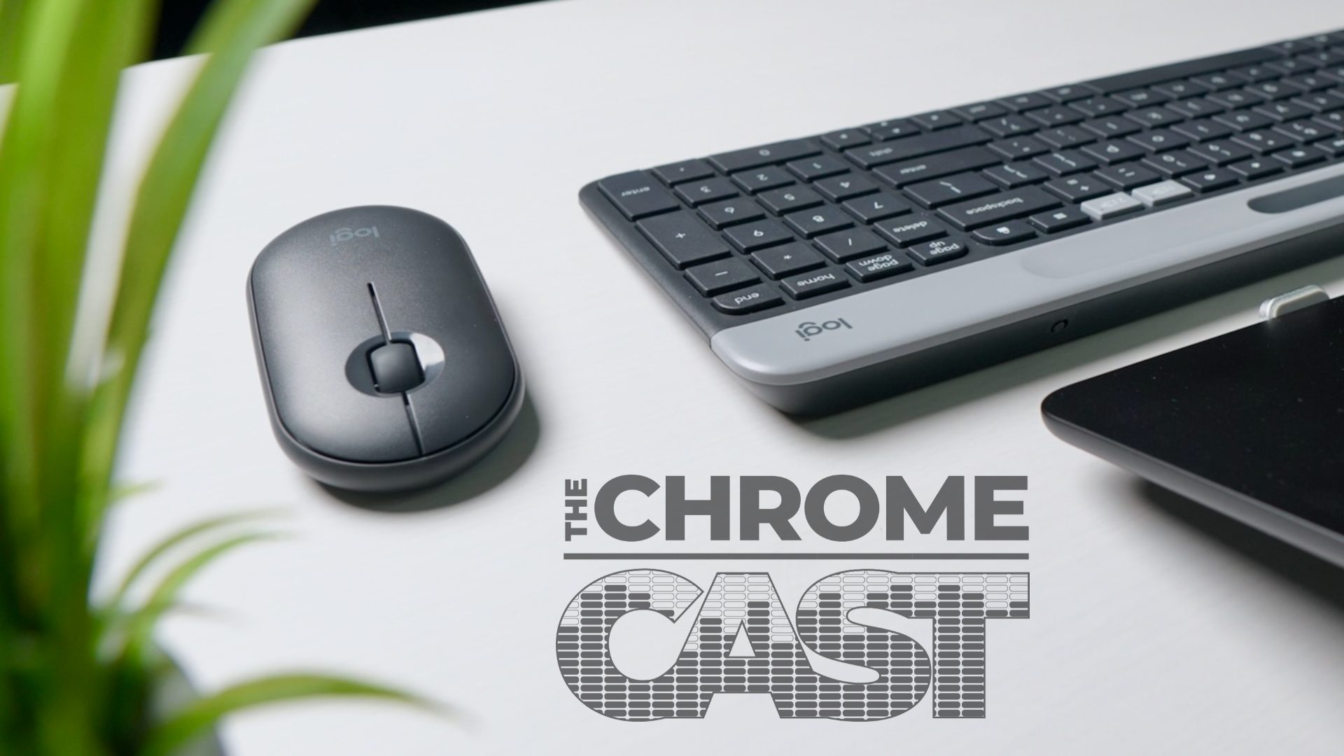 The Chrome Cast 53: Working from home to 'Works with Chromebook'