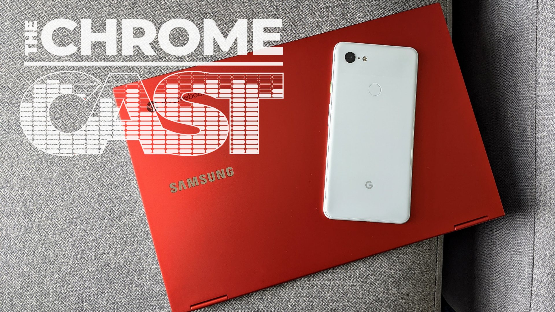The Chrome Cast 56: The new wave of Chromebooks is here and we have some thoughts