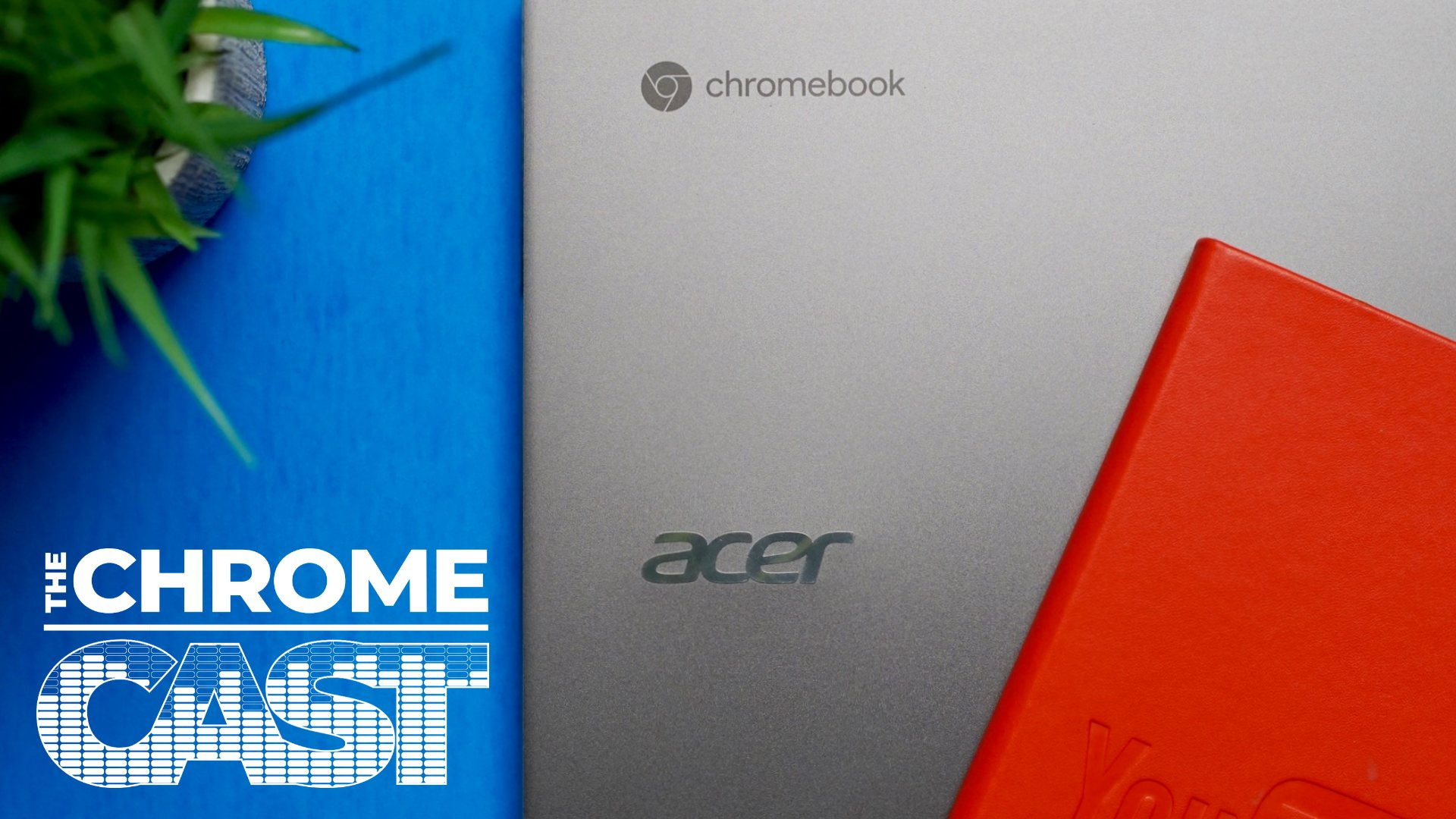 The Chrome Cast 67: Google's upcoming hardware and the importance of the Acer Spin 713