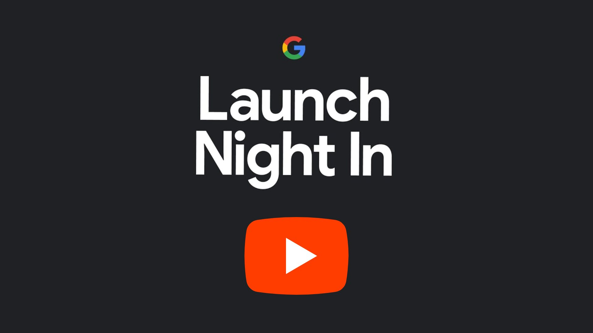 Where to watch Google's 'Launch Night In' hardware event