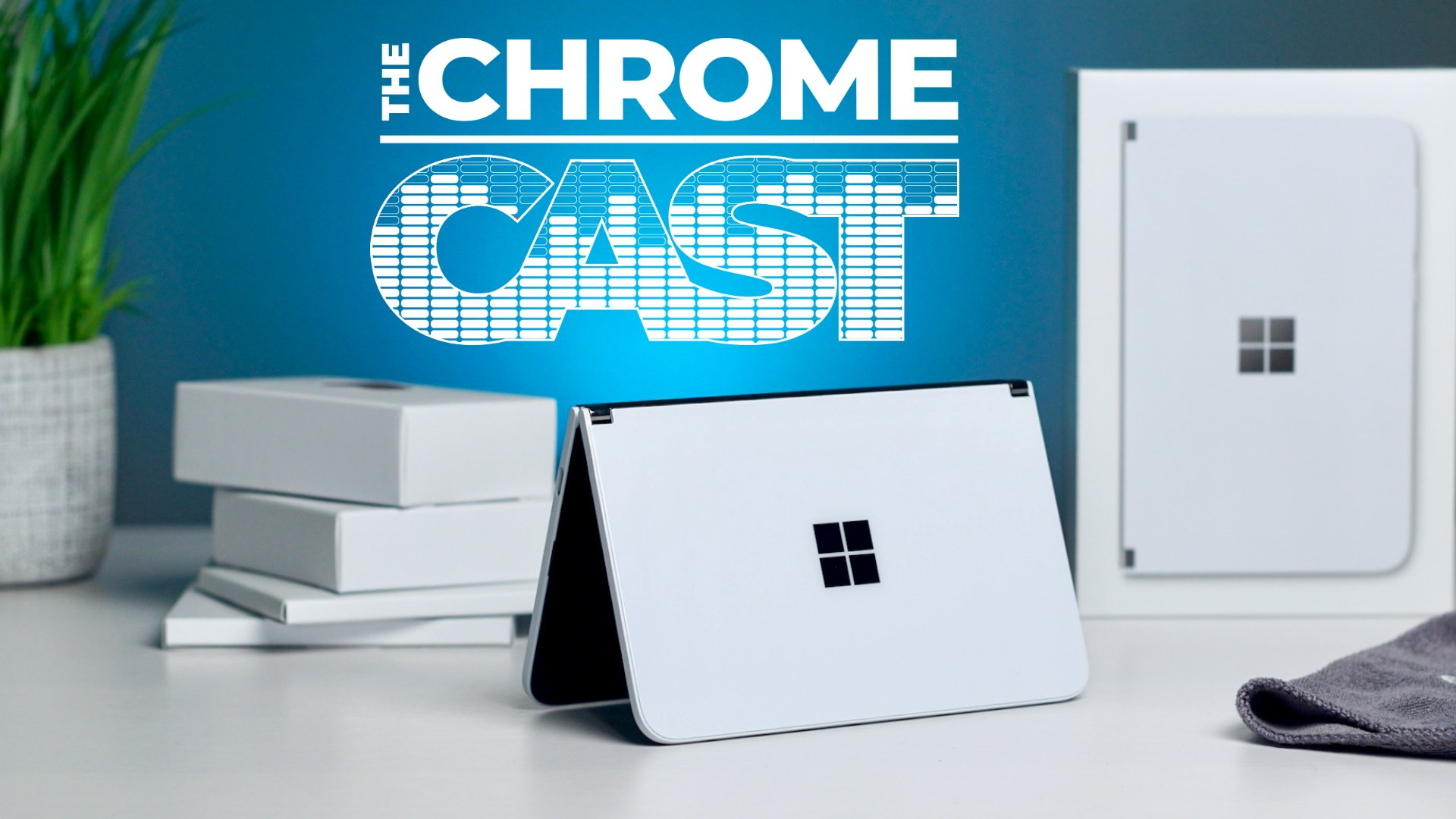 The Chrome Cast 78: Dual screen Chromebook dreams with the Surface Duo