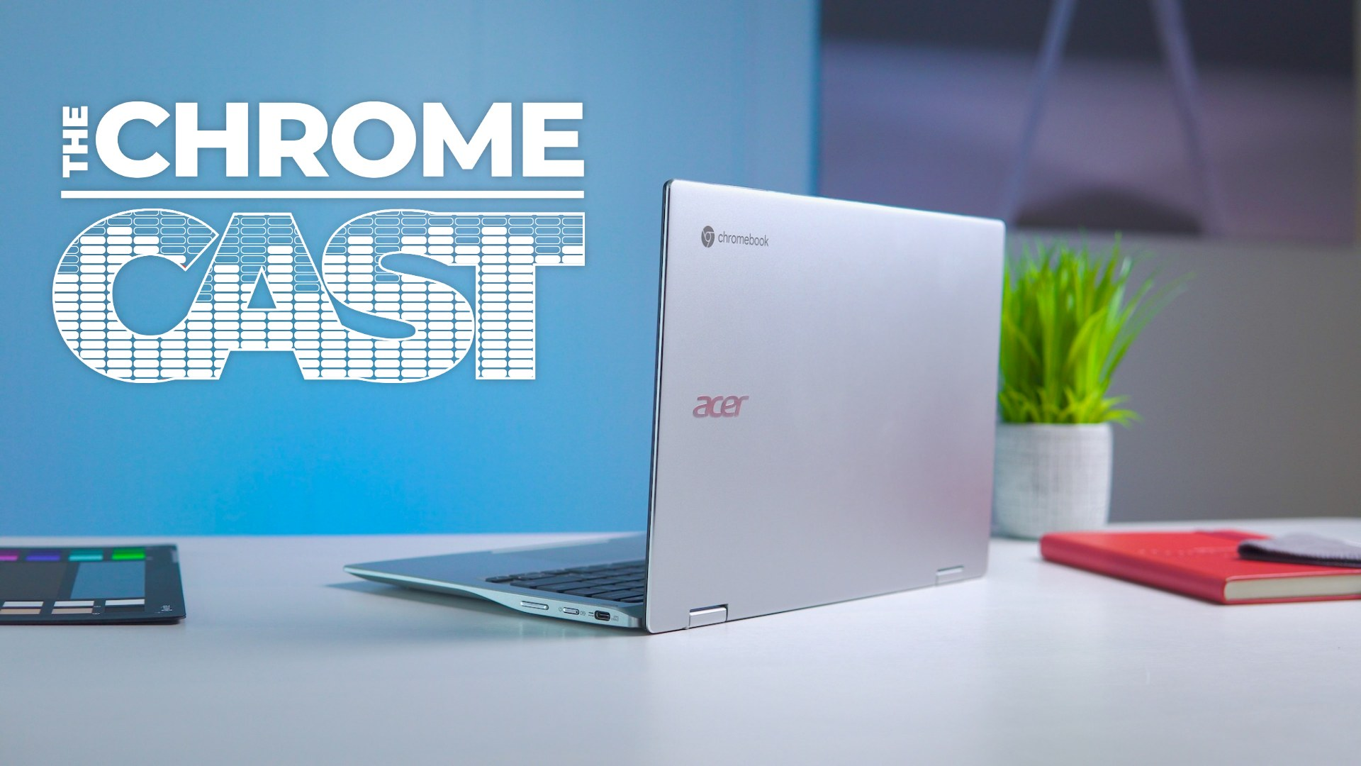 The Chrome Cast 84: Acer's new Snapdragon Chromebook and better Android app support