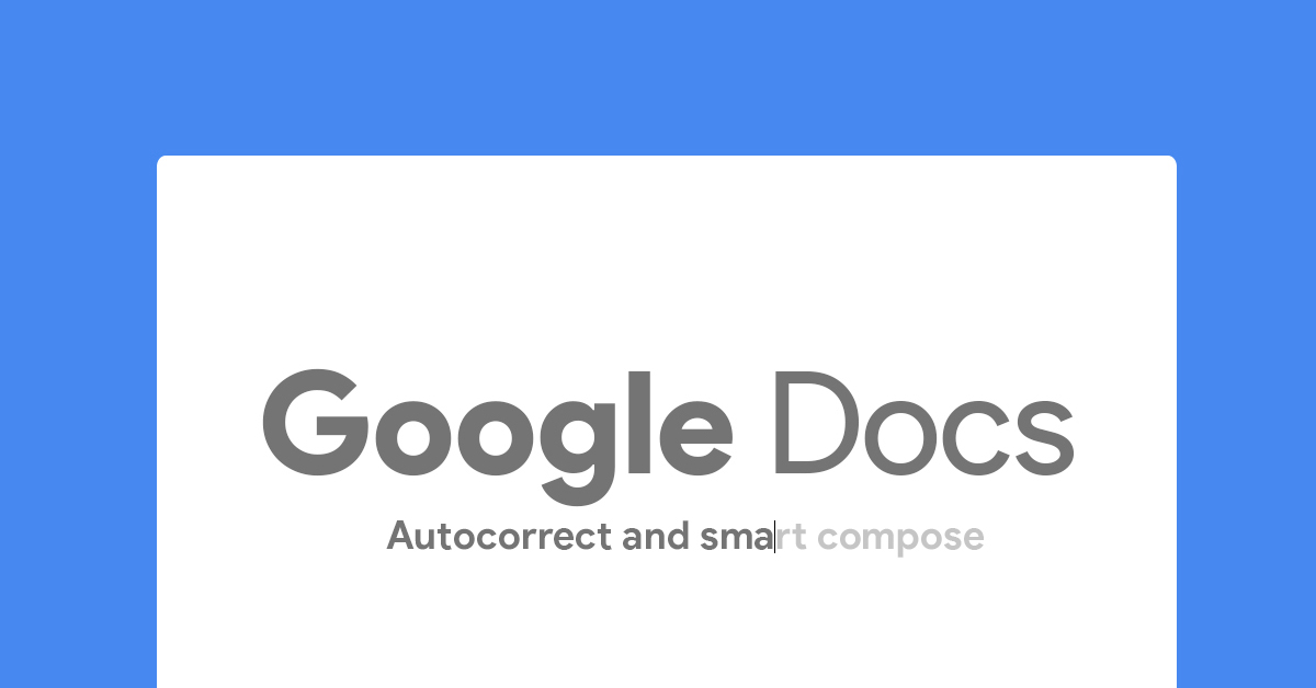 Smart Compose and autocorrect can now be used in Google Docs comments