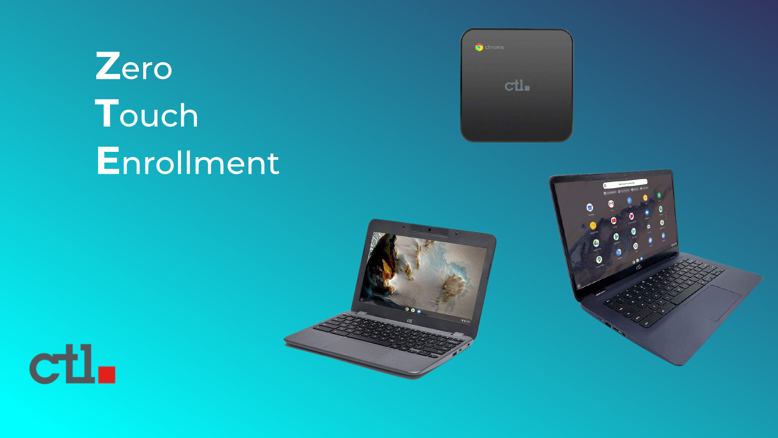CTL expands Zero-Touch Enrollment to entire Chrome OS lineup