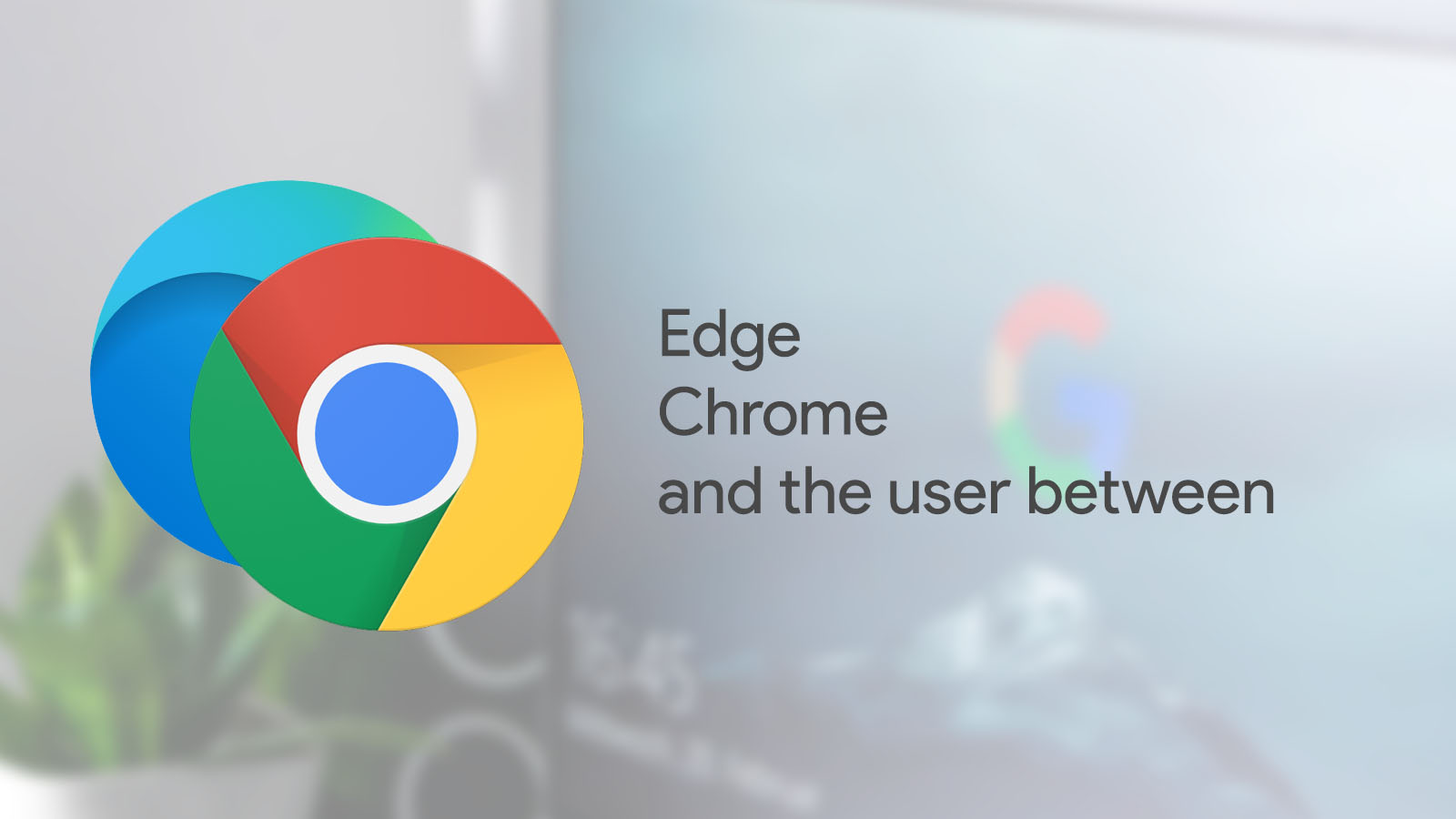Chrome, Edge, and the user between – Observations on privacy, convenience, and the state of compassion