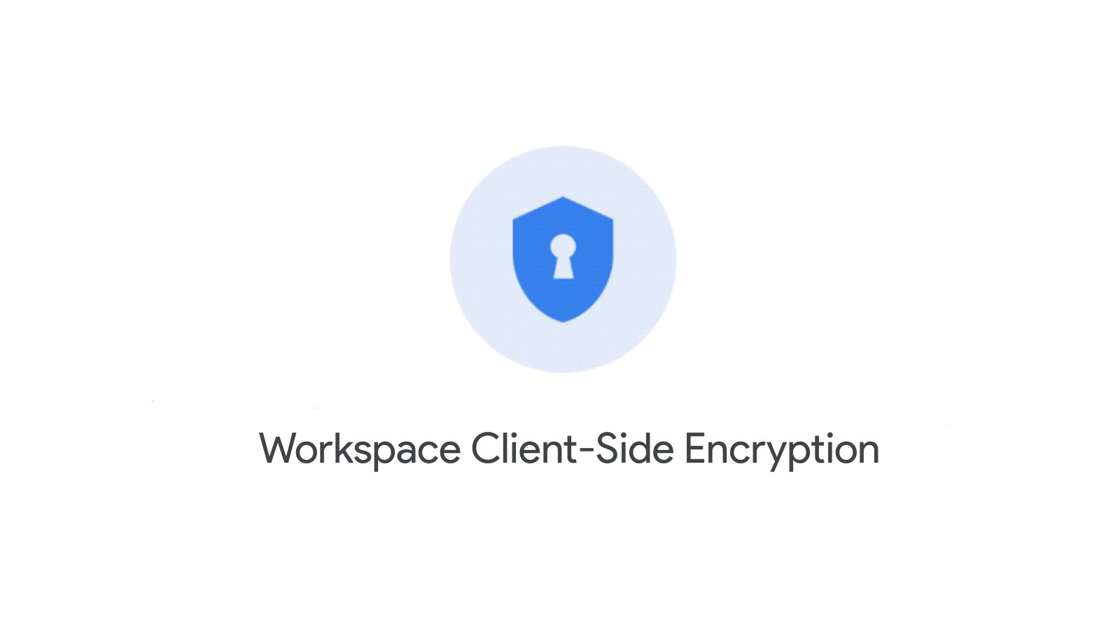 Workspace client-side encryption gives you the  keys to your own privacy and data security