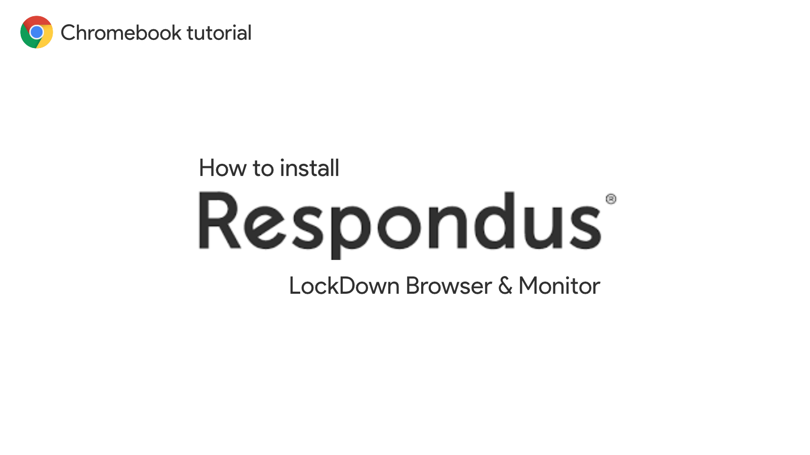 How to install Respondus LockDown Browser and Monitor on a Chromebook
