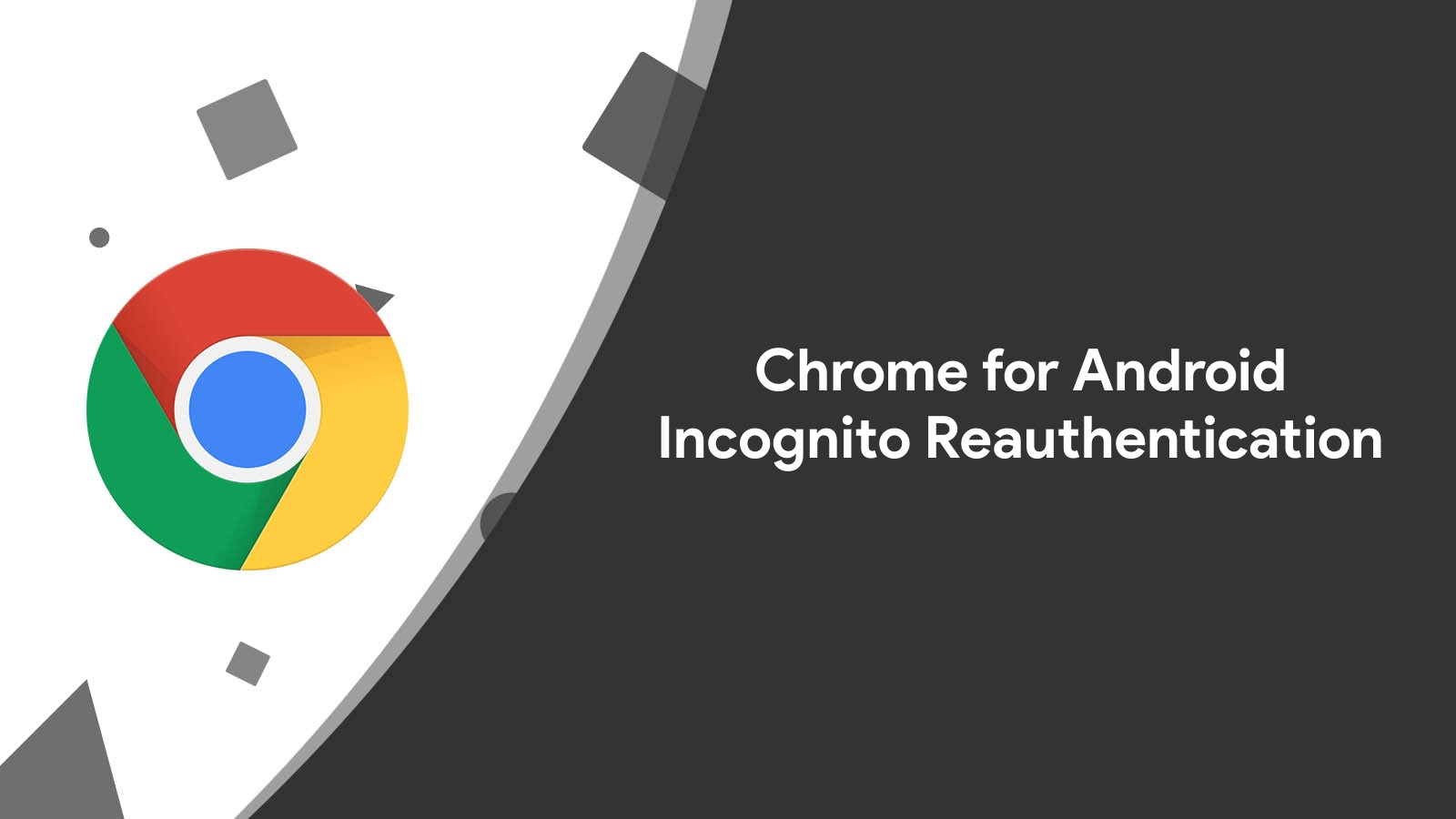 Incognito Mode on Chrome for Android will make you reauthenticate to access tabs again