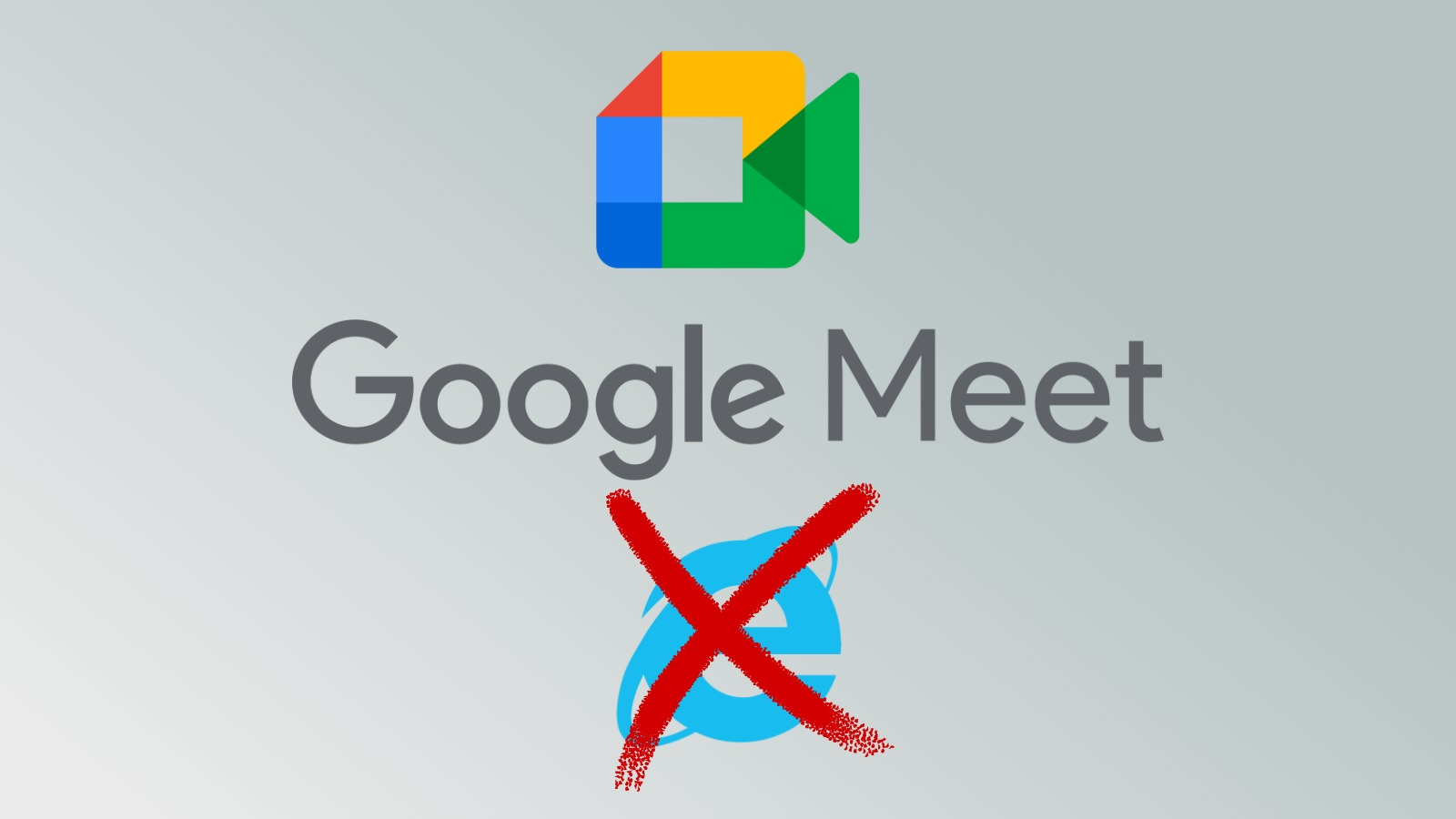 PSA: Google Meet will stop working with IE11 very soon