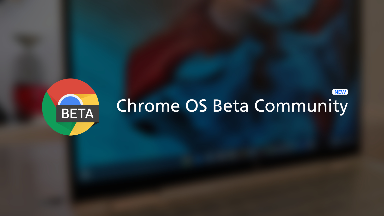 Chrome OS Beta Community will allow Google to directly inform testers of new features