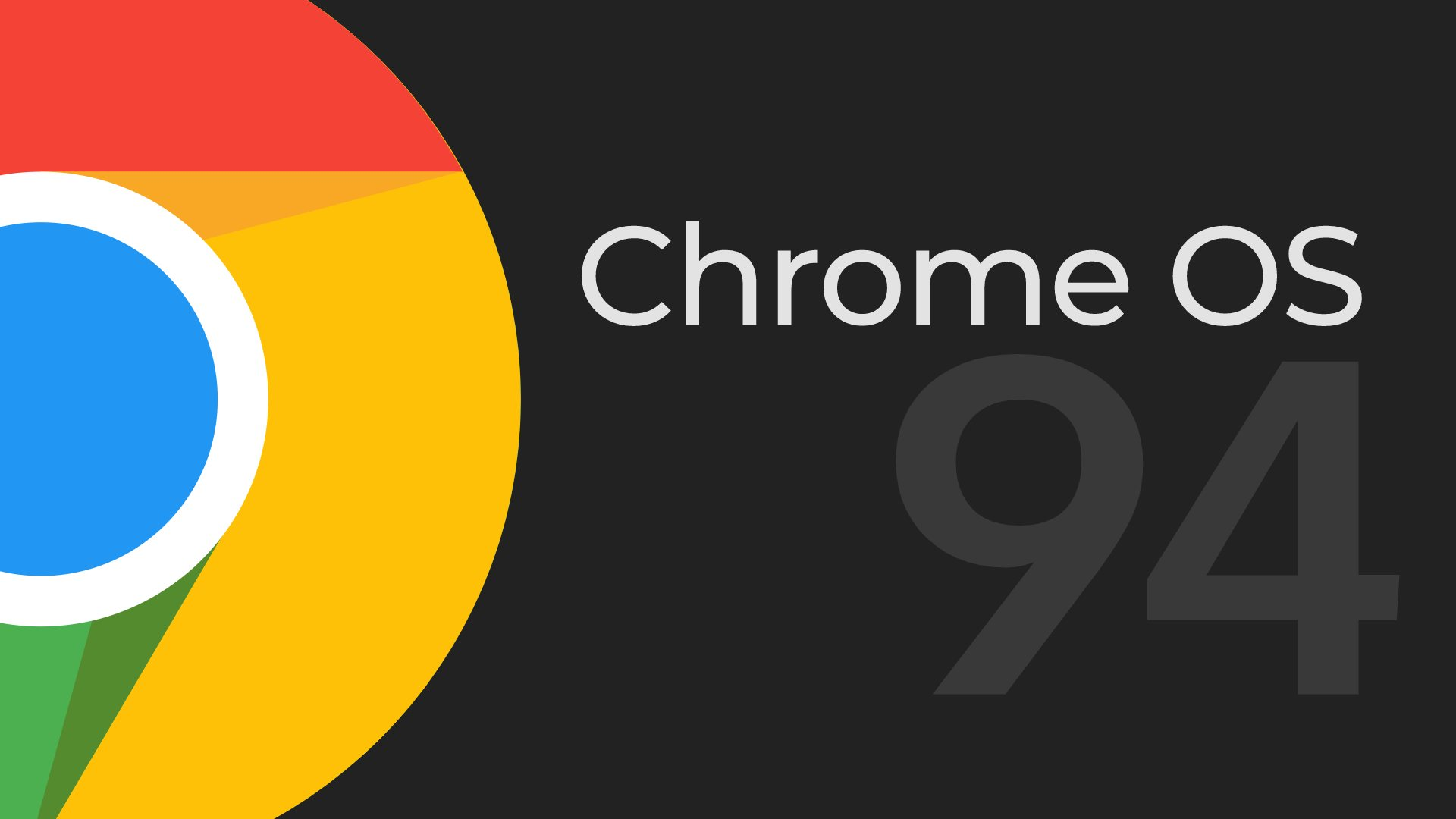 Be on the lookout for Chrome OS 94: the last 6-week update for your Chromebook
